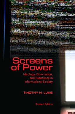 Screens of Power: Ideology, Domination, and Resistance in Informational Society (paperback)