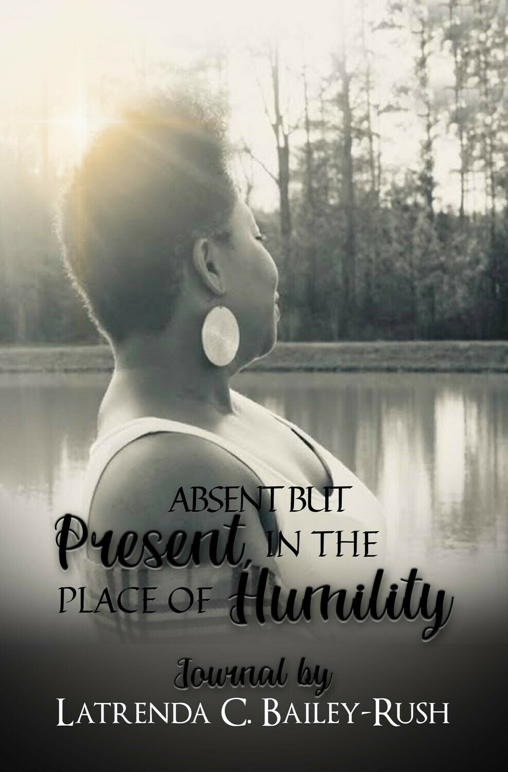 Absent But Present in the Place of Humility by Latrenda Bailey-Rush