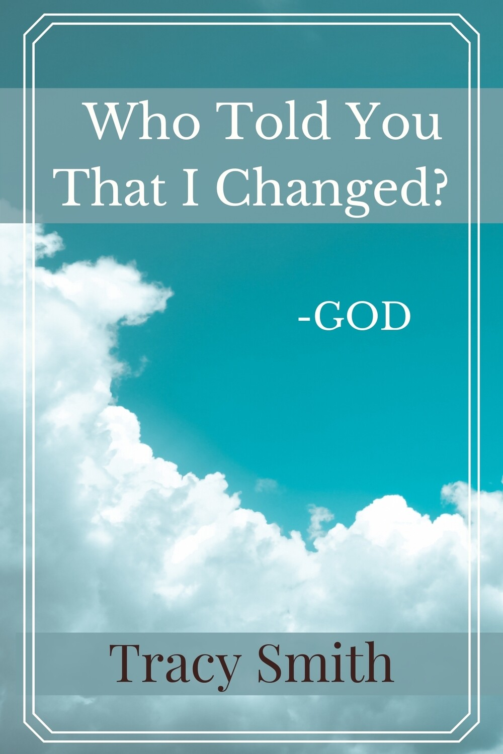 Who Told You That I Changed by Tracy Smith