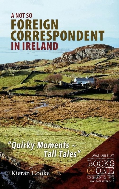 A Not So Foreign Correspondent in Ireland by Kieran Cooke