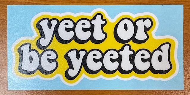 Yeet or be Yeeted Sticker