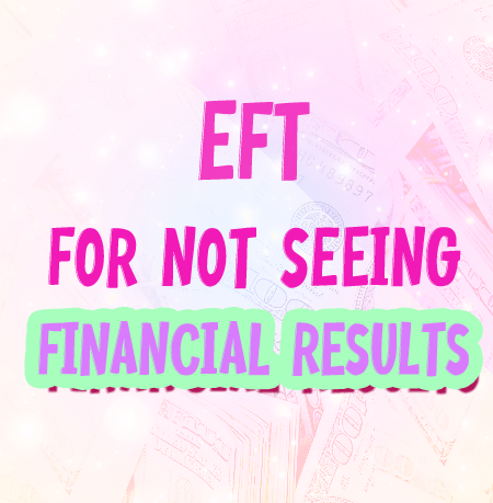 EFT and Script for Not Seeing Financial Results