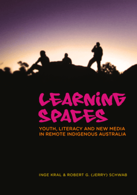 Learning Spaces: Youth, Literacy and New Media in Remote Indigenous Australia by Inge Kral, Robert G. Schwab (4 to 6 wait time if not in stock)