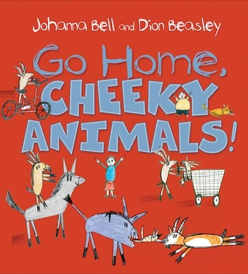 Go Home, Cheeky Animals! by Johanna Bell and Dion Beasley