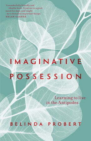 Imaginative Possession: Learning to live in the Antipodes by Belinda Probert