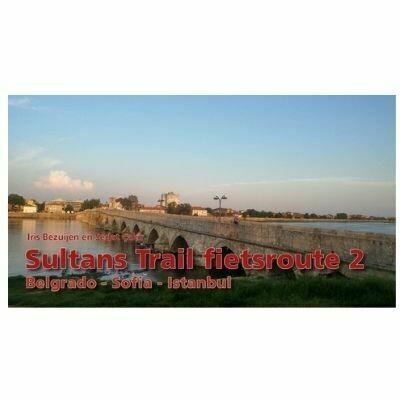 Sultans Trail Fietsgids deel 2 Belgrado - Sofia - Istanbul