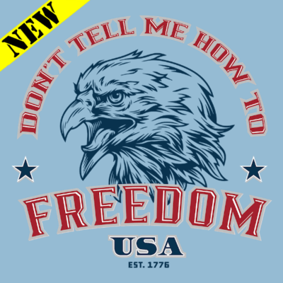 T-Shirt - Don't Tell Me How To Freedom