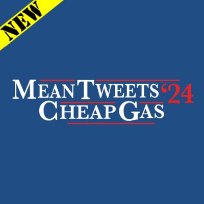 T-Shirt - Mean Tweets Cheap Gas 2024