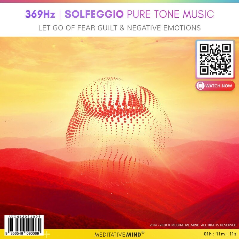 369Hz - Solfeggio Pure Tone Music - Let go of Fear Guilt & Negative Emotions