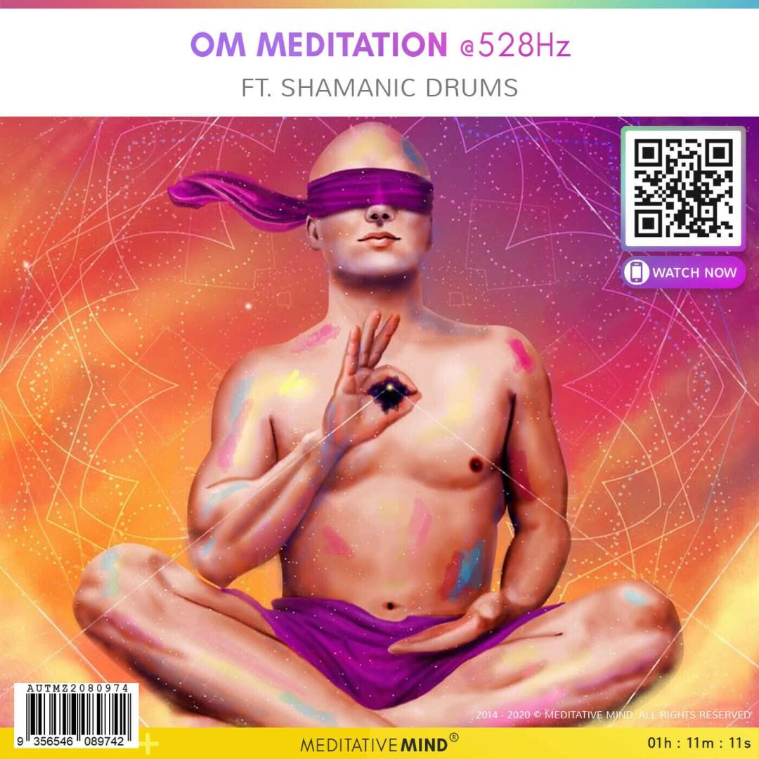 Om Meditation @528Hz - Ft. Shamanic Drums