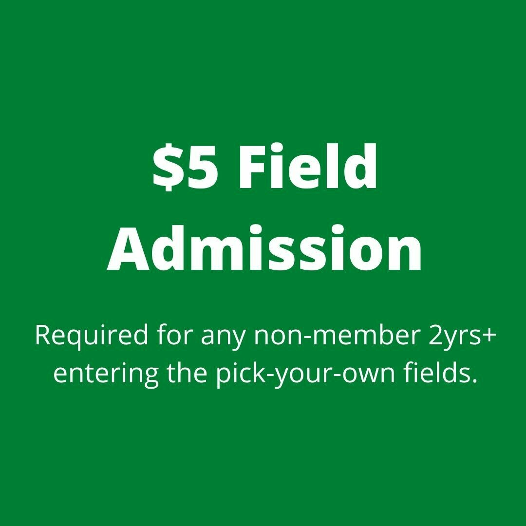 $5 Field Admission (Non-Members) (please be sure to also purchase berries & flowers to go with your admission)