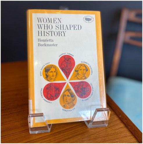 1966 Women Who Shaped History by Henrietta Buckmaster