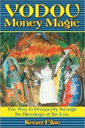 Vodou Money Magic: The Way to Prosperity through the Blessings of the Lwa