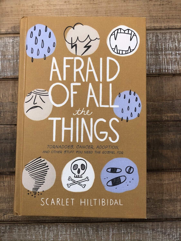 Afraid Of All The Things Scarlet Hiltibidal