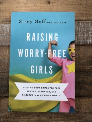 Raising Worry Free Girls Sissy Goff