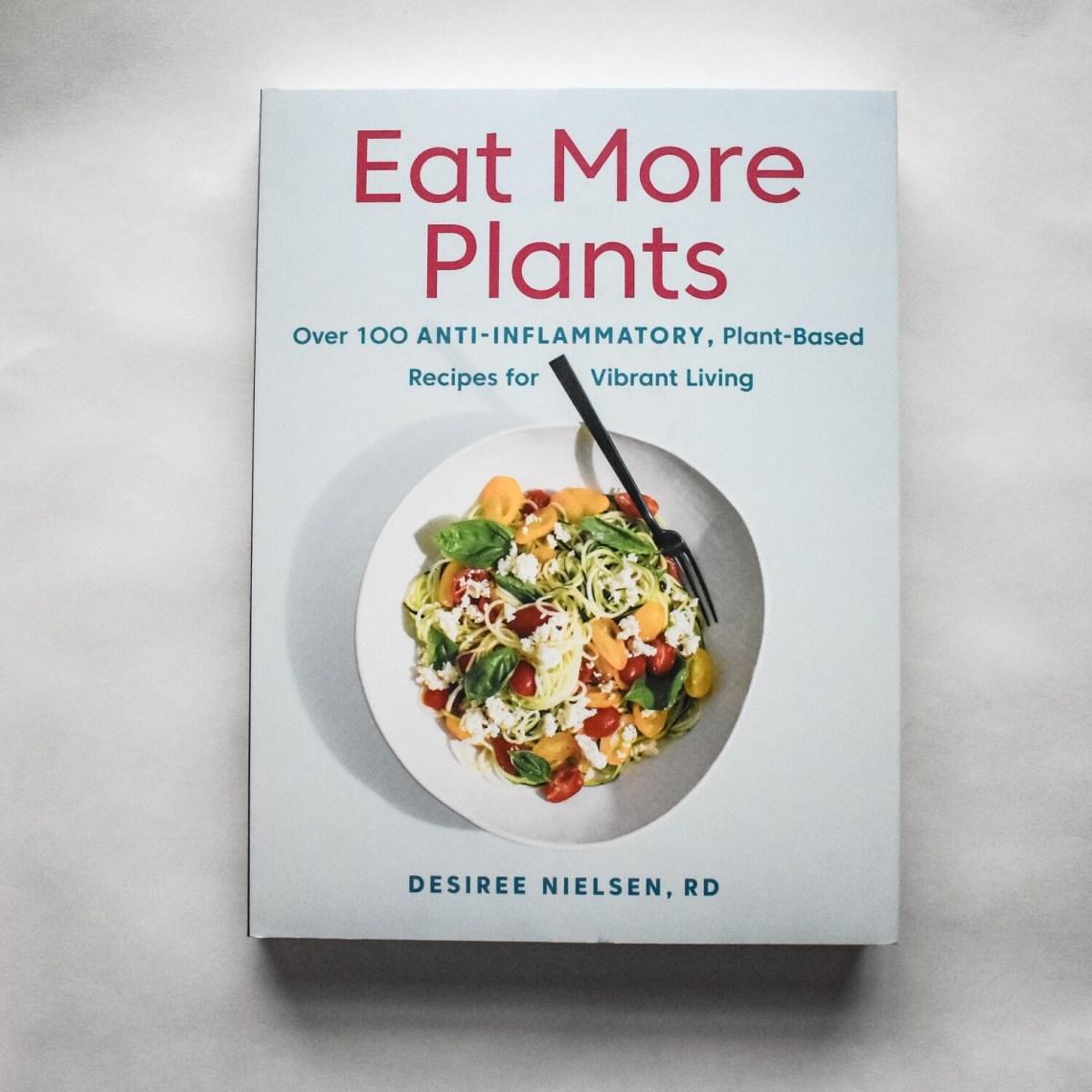 Eat More Plants - by Desiree Nielsen