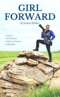 Girl Forward: A Tale of One Woman's Unlikely Adventure in Mongolia (Paperback)