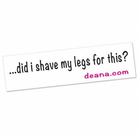 "Bumper Sticker ""Did I Shave My Legs For This?"" Bumper Sticker (includes 2)"