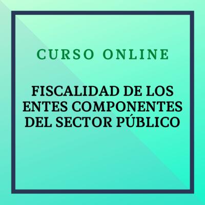 Fiscalidad de los Entes Componentes del Sector Público. 13 diciembre 2021 - 9 enero 2022