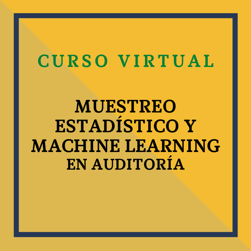 Curso: Muestreo Estadístico y Machine Learning en Auditoría. 22 y 23 de marzo de 2021