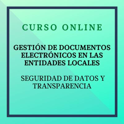 Gestión de documentos electrónicos en las Entidades Locales. Seguridad de datos y transparencia. Del 27 de septiembre al 24 de octubre de 2021