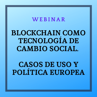 BLOCKCHAIN COMO TECNOLOGÍA DE CAMBIO SOCIAL. CASOS DE USO Y POLÍTICA EUROPEA. 22 de septiembre de 2021