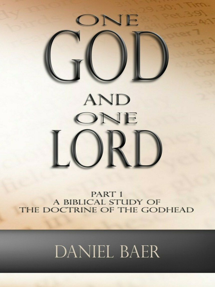 ONE GOD AND ONE LORD Part 1: A Biblical Study of the Doctrine of the Godhead (book)