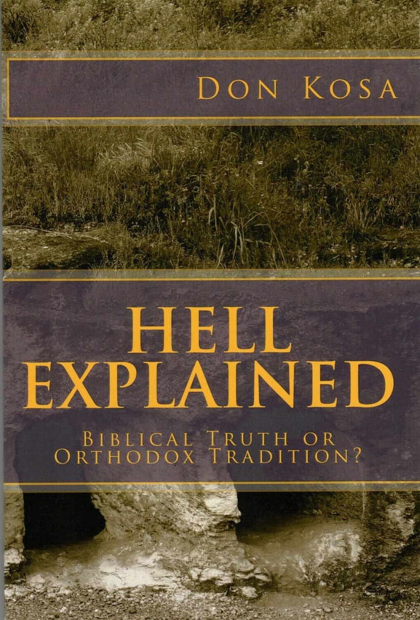 HELL EXPLAINED: Biblical Truth or Orthodox Tradition? (book by Bro. Don Kosa)