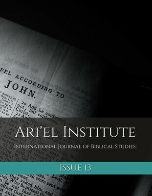 ARI'EL INSTITUTE INTERNATIONAL JOURNAL OF BIBLICAL STUDIES: ISSUE 13