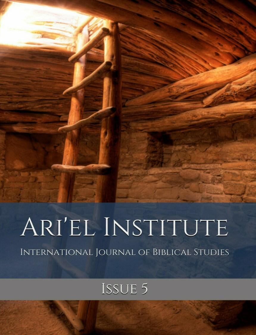 ARI'EL INSTITUTE INTERNATIONAL JOURNAL OF BIBLICAL STUDIES: ISSUE 5