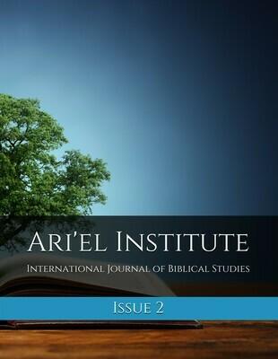 ARI'EL INSTITUTE INTERNATIONAL JOURNAL of BIBLICAL STUDIES: ISSUE 2
