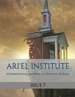 ARI'EL INSTITUTE JOURNAL OF BIBLICAL STUDIES Issue 7 (PDF download)