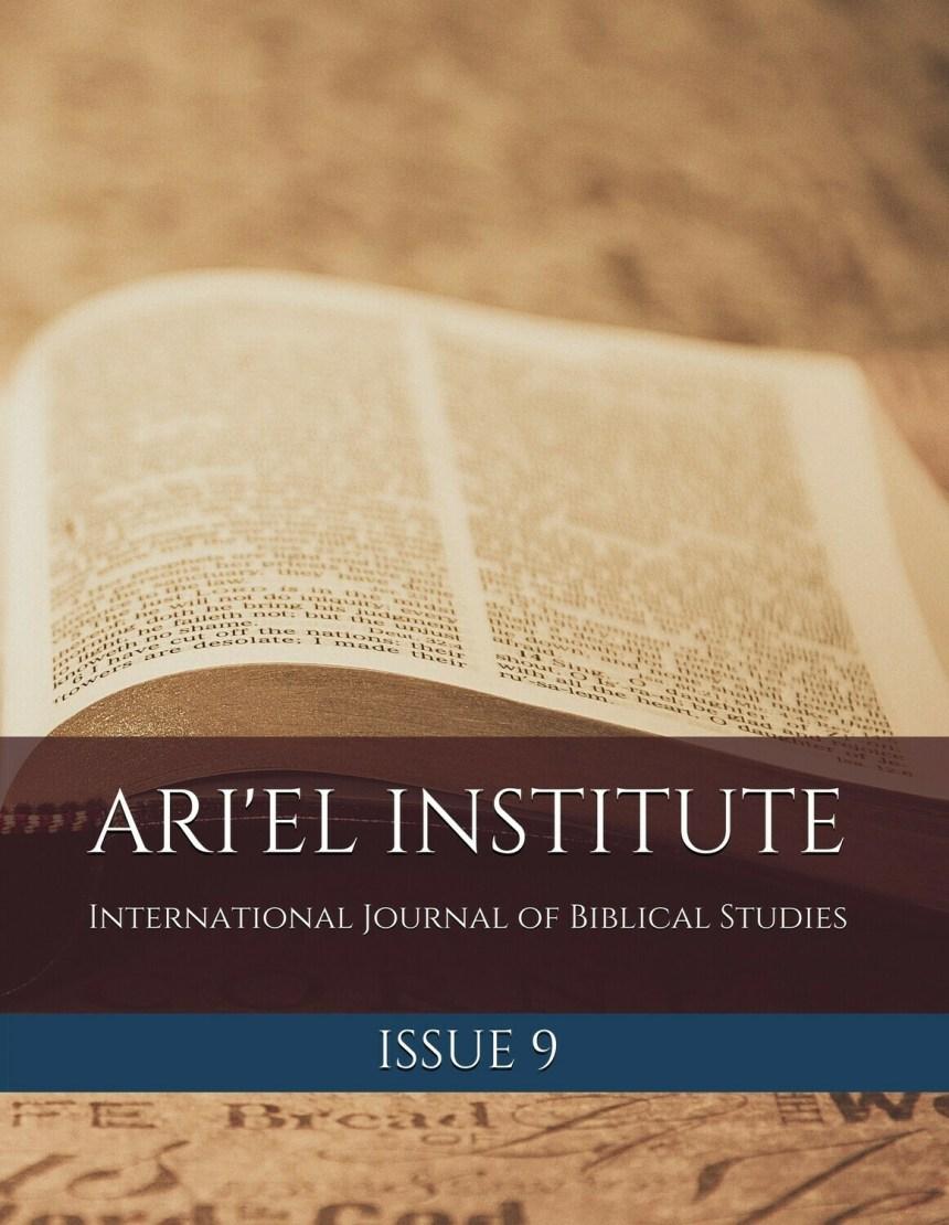 ARI'EL INSTITUTE JOURNAL OF BIBLICAL STUDIES Issue 9 (PDF download)
