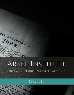 ARI'EL INSTITUTE JOURNAL OF BIBLICAL STUDIES Issue 13 (PDF download)
