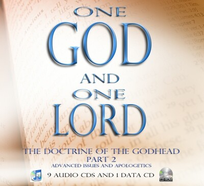 ONE GOD AND ONE LORD: THE DOCTRINE OF THE GODHEAD Part 2: Advanced Issues and Apologetics