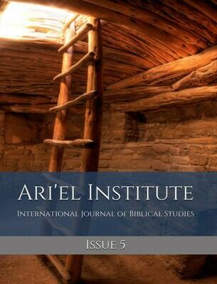 ARI'EL INSTITUTE JOURNAL OF BIBLICAL STUDIES Issue 5 (PDF download)