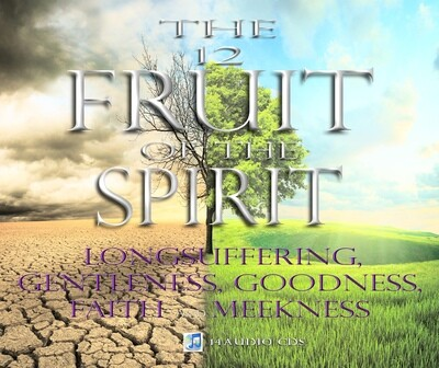 THE FRUIT OF THE SPIRIT: LONGSUFFERING, GENTLENESS, GOODNESS, FAITH, and MEEKNESS