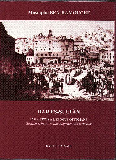 DAR ES-SULTAN: L'Algérois à l'époque Ottoman : Gestion urbaine et aménagement du territoire