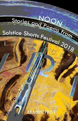 Noon, Stories and Poems from Solstice Shorts Festival 2018