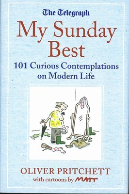 My Sunday Best: 101 Curious Contemplations on Modern Life - The Telegraph (Telegraph Books)