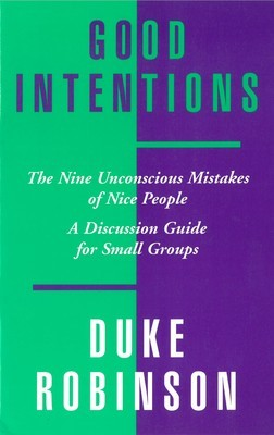 Good Intentions: The Nine Unconscious Mistakes of Nice People, A Discussion Guide for Small Groups