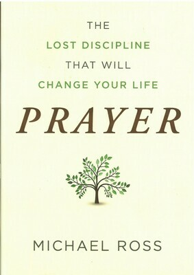 Prayer, The Lost Discipline That Will Save Your Life