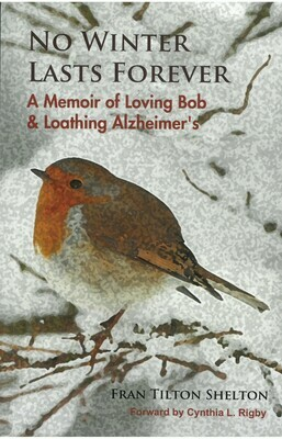 No Winter Lasts Forever: A Memoir of Loving Bob & Loathing Alzheimer's