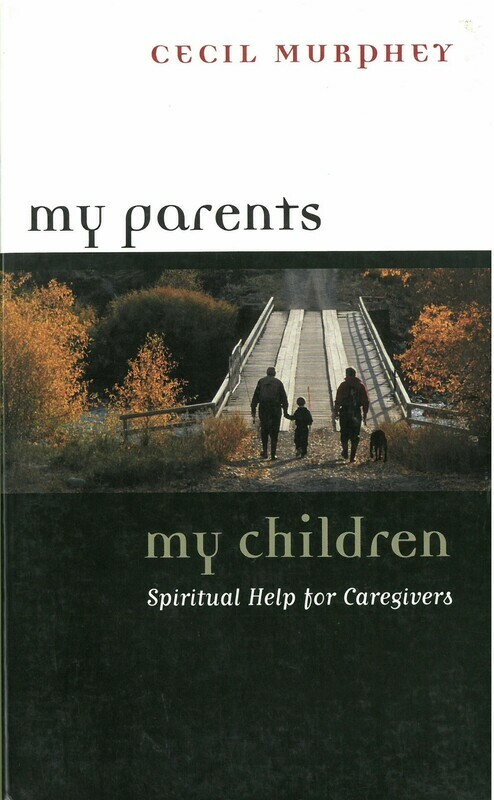 My Parents, My Children: Spiritual Help for Caregivers