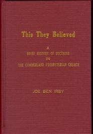 This They Believed: Brief History of Doctrine in the Cumberland Presbyterian Church