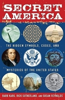 Secret America: The Hidden Symbols, Codes, and Mysteries of the United States