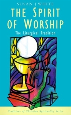 Spirit of Worship: The Liturgical Tradition