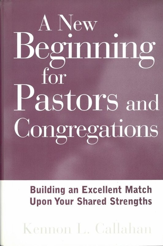 A New Beginning for Pastors and Congregations: Building an Excellent Match Upon Your Shared Strengths