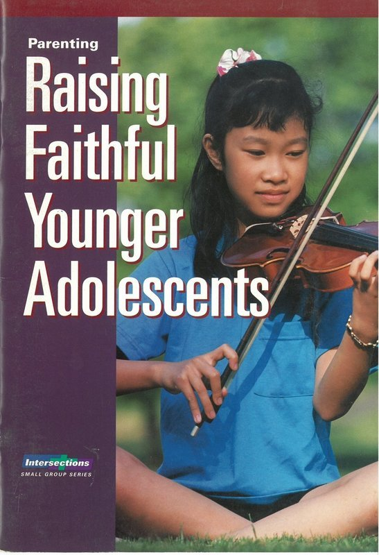 Parenting: Raising Faithful Younger Adolescents (Intersections Small group Series)