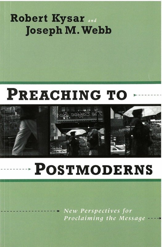 Preaching to Postmoderns: New Perspectives for Proclaiming the Message